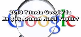 Google'da En Çok Aranan Nasıl Yapılır 2018