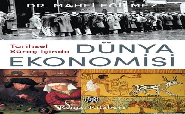 Mahfi Eğilmez Tarihsel Süreç İçinde Dünya Ekonomisi