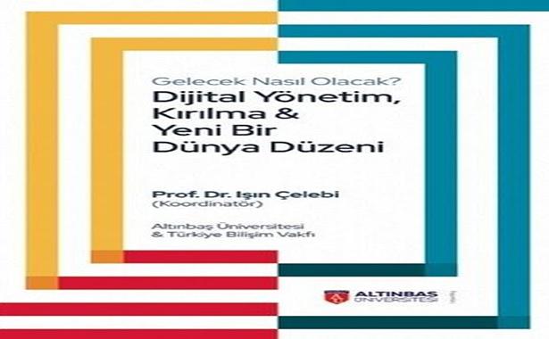 Gelecek Nasıl Olacak Dijital Yönetim, Kırılma ve Yeni Bir Dünya Düzeni